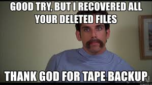 Good Try Meme - good try but i recovered all your deleted files thank god for tape