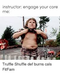 Meme Def - instructor engage your core me truffle shuffle def burns cals fitfam