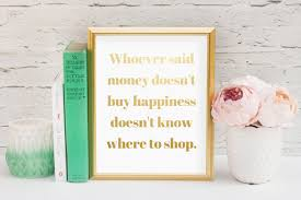 Where To Shop For Home Decor Whoever Said Money Doesn U0027t Buy Happiness Doesn U0027t Know Where To
