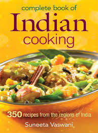 complete book of indian cooking 350 recipes from the regions of