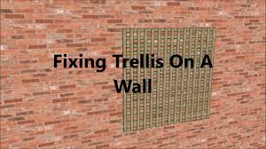 fixing trellis on a wall youtube