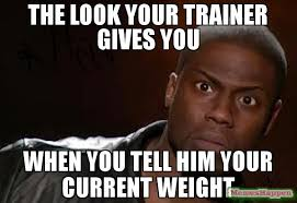 Trainer Meme - the look your trainer gives you when you tell him your current