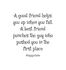 quotes about the fall guy quote about a good friend helps you up when you fall a best