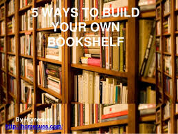 How To Build Your Own Bookshelf 5 Ways To Build Your Own Bookshelf