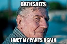 Bath Salts Meme - bathsalts i wet my pants again marriage advice grandad make a meme
