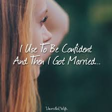 married quotes quotes i use to be confident and then i got married