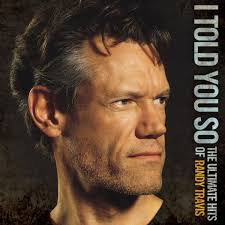 Told You So Meme - i told you so the ultimate hits of randy travis digital album