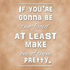 Meme Faced - quote if you re gonna be two faced at least make one of them