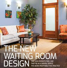 the new waiting room design by cheryl janis dentaltown