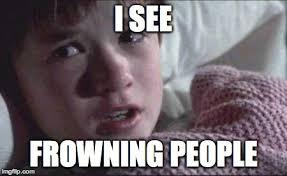 Frowning Meme - i see dead people meme imgflip