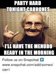 Party Hard Meme - party hard tonight cabrones ill have the menudo readyin the