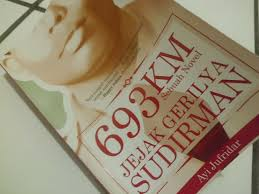 ringkasan tentang film jendral sudirman mengenang perjuangan jenderal sudirman lewat novel 693 km oleh ahmad