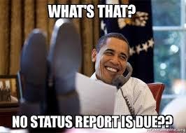 Status Meme - what s that no status report is due happy obama meme make a meme