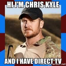 Direct Tv Meme - hi i m chris kyle and i have direct tv chris kyle meme generator