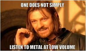 Funny Music Memes - music memes one does not simply listen to metal at low