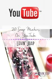 20 soap makers on youtube that you don u0027t want to miss u2013 lovin soap