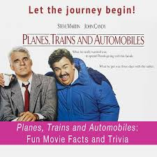 planes trains and automobiles facts and trivia sharmbaa