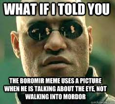 Boromir Memes - what if i told you the boromir meme uses a picture when he is