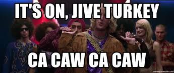 Jive Turkey Meme - it s on jive turkey ca caw ca caw hansel zoolander meme generator