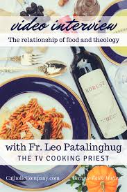cuisine priest fr leo patalinghug explains the relationship of food to faith