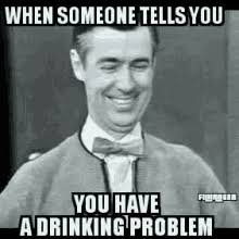 Drinking Problem Meme - drinking problem meme gifs tenor