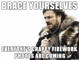 Fireworks Meme - here come the cellphone pictures of fireworks meme on imgur