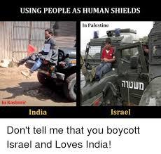 Israel Memes - using people as human shields in palestine in kashmir india israel