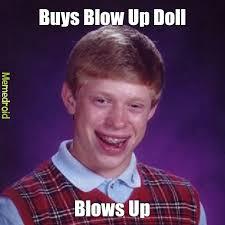 Blow Up Doll Meme - sorry buddy meme by siyq memedroid