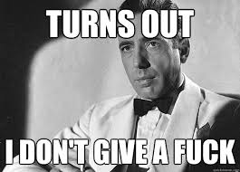 Dont Give A Fuck Memes - turns out i don t give a fuck bogart quickmeme