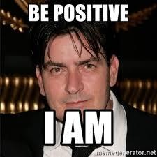 Charlie Sheen Memes - be positive i am awesome charlie sheen meme generator