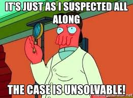Zoidberg Meme Generator - it s just as i suspected all along the case is unsolvable