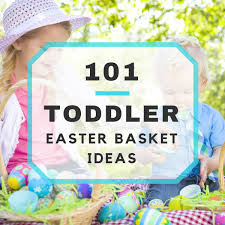 ideas for easter baskets for toddlers 101 toddler easter basket ideas
