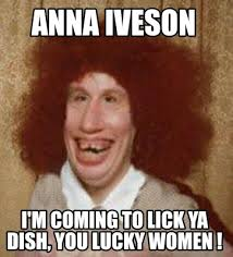 Anna Meme - meme maker anna iveson im coming to lick ya dish you lucky women