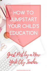 how to jumpstart your child u0027s education spikedparenting