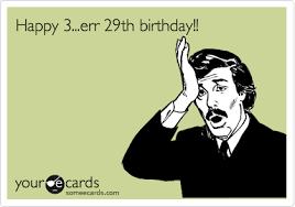 29th Birthday Meme - happy 3 err 29th birthday birthday ecard