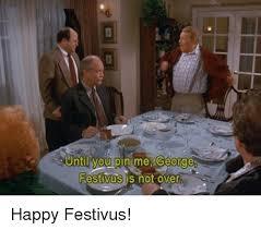 Happy Festivus Meme - until you pin me george festivus is not over happy festivus meme