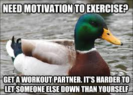 Workout Motivation Meme - need motivation to exercise get a workout partner it s harder to