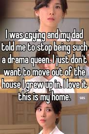 Drama Queen Meme - i was crying and my dad told me to stop being such a drama queen