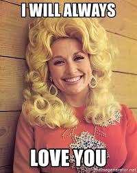 Dolly Parton Meme - i will always love you dolly parton 70 s meme generator