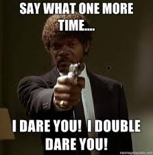 Say What Again Meme - say what again say what again i dare you i double dare you