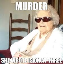 Murder She Wrote Meme - murder she wrote is on at three bad ass grandma quickmeme