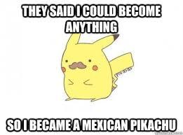 Pikachu Memes - mexican pikachu memes quickmeme