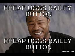 Xzibit Meme Creator - xzibit yo dawg meme generator cheap uggs bailey button 图片照片从