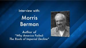 why america failed the roots of imperial decline morris berman