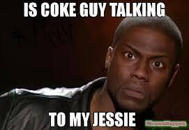 Coke Memes - is coke guy talking to my jessie meme kevin hart the hell 64474