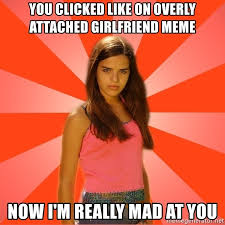 Overly Attached Girlfriend Meme Generator - you clicked like on overly attached girlfriend meme now i m really