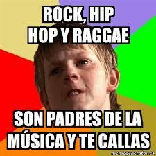 Memes Hip Hop - meme chico malo rock hip hop y raggae son padres de la música y