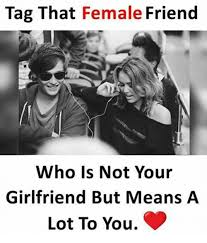 Tag A Friend Meme - tag that female friend who is not your girlfriend but means a lot to