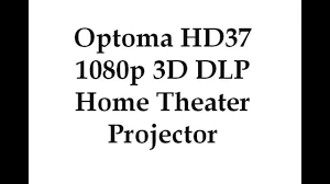 home theater projector 1080p optoma hd37 1080p 3d dlp home theater projector youtube