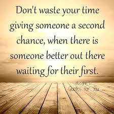 dont waste your time giving someone a second chance storemypic